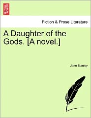 A Daughter Of The Gods. [A Novel.] - Jane Stanley