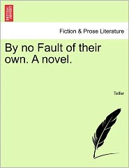 By no Fault of their own. A novel. - Telfer