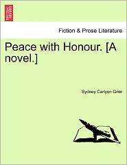 Peace With Honour. [A Novel.] - Sydney Carlyon Grier