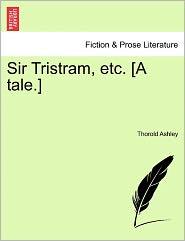 Sir Tristram, Etc. [A Tale.]