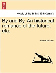 By And By. An Historical Romance Of The Future, Etc. - Edward Maitland