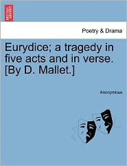 Eurydice; a tragedy in five acts and in verse. [By D. Mallet.] - Anonymous