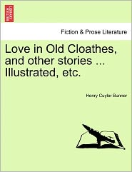 Love In Old Cloathes, And Other Stories. Illustrated, Etc. - Henry Cuyler Bunner