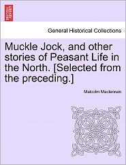 Muckle Jock, And Other Stories Of Peasant Life In The North. [Selected From The Preceding.] - Malcolm Maclennan