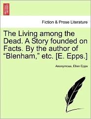The Living among the Dead. A Story founded on Facts. By the author of