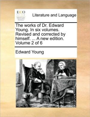 The works of Dr. Edward Young. In six volumes. Revised and corrected by himself. . A new edition. Volume 2 of 6