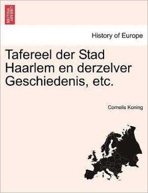 Tafereel Der Stad Haarlem En Derzelver Geschiedenis, Etc.