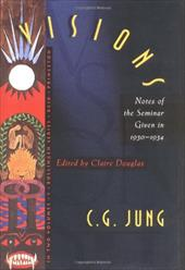 Visions: Notes of the Seminar Given in 1930-1934 by C. G. Jung (Bollingen Series)