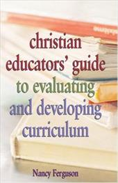 Christian Educators' Guide to Evaluating and Developing Curriculum - Ferguson, Nancy / LeFever, Marlene