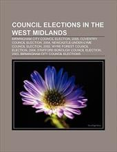 Council Elections in the West Midlands: Birmingham City Council Election, 2008, Coventry Council Election, 2004 - Books, LLC / Group, Books