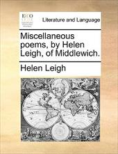 Miscellaneous Poems, by Helen Leigh, of Middlewich. - Leigh, Helen