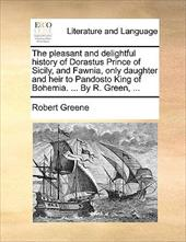 The Pleasant and Delightful History of Dorastus Prince of Sicily, and Fawnia, Only Daughter and Heir to Pandosto King of Bohemia. - Greene, Robert