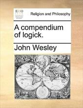 A Compendium of Logick. - Wesley, John