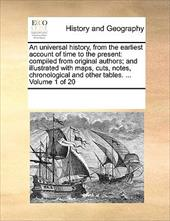 An  Universal History, from the Earliest Account of Time to the Present: Compiled from Original Authors; And Illustrated with Maps - Multiple Contributors