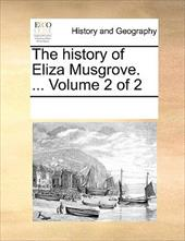 The History of Eliza Musgrove. ... Volume 2 of 2 - Multiple Contributors