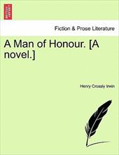 A Man of Honour. [A Novel.] - Irwin, Henry Crossly