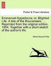 Emmanuel Appadocca; Or, Blighted Life. a Tale of the Boucaneers. ... Reprinted from the Original Edition, 1854. Together with a Sh - Philip, Michel Maxwell