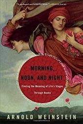 Morning, Noon, & Night: Finding the Meaning of Life's Stages Through Books - Weinstein, Arnold