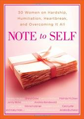 Note to Self: 30 Women on Hardship, Humiliation, Heartbreak, and Overcoming It All - Buchanan, Andrea