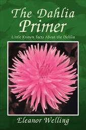 The Dahlia Primer - Welling, Eleanor