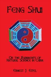 Feng Shui, Or, the Rudiments of Natural Science in China - Eitel, Ernest J.