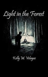 Light in the Forest - Velayas, Kelly M.