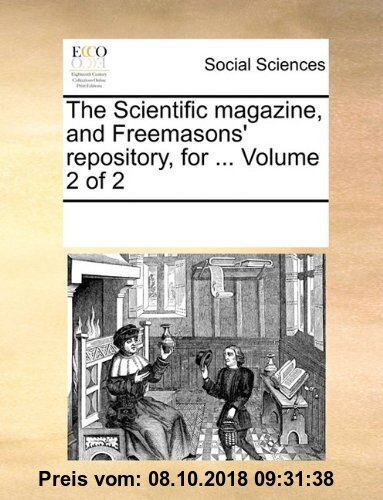 Gebr. - The Scientific Magazine, and Freemasons' Repository, for ... Volume 2 of 2