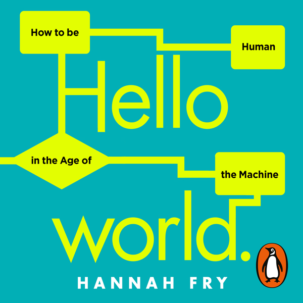 Hello World: How to Be Human in the Age of the Machine , Hörbuch, Digital, 1, 411min - Hannah Fry