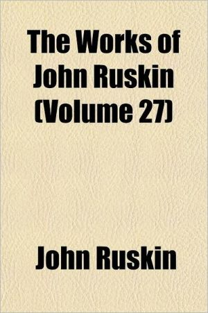 The Works Of John Ruskin (Volume 27)