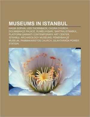Museums in Istanbul: Hagia Sophia, USS Thornback, Chora Church, Dolmabah e Palace, Rumelihisar, SantralIstanbul