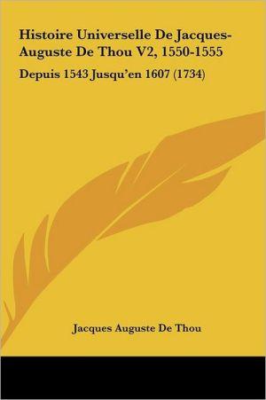 Histoire Universelle De Jacques-Auguste De Thou V2, 1550-1555: Depuis 1543 Jusqu'en 1607 (1734) - Jacques Auguste De Thou