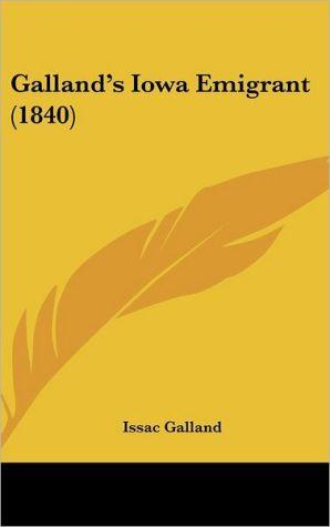 Galland's Iowa Emigrant (1840) - Issac Galland