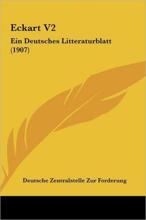 Eckart V2: Ein Deutsches Litteraturblatt (1907) - Deutsche Zentralstelle Zur Forderung