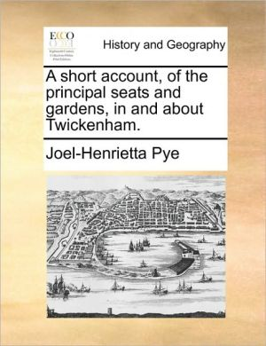 A short account, of the principal seats and gardens, in and about Twickenham. - Joel-Henrietta Pye