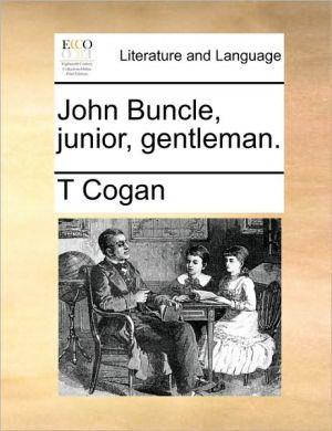 John Buncle, junior, gentleman. - T Cogan