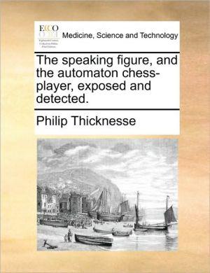 The Speaking Figure, and the Automaton Chess-Player, Exposed and Detected.