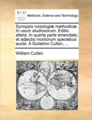 Synopsis nosologi methodic. In usum studiosorum. Editio altera. In quarta parte emendata; et adjectis morborum speciebus aucta. A Gulielmo Cullen, . - William Cullen