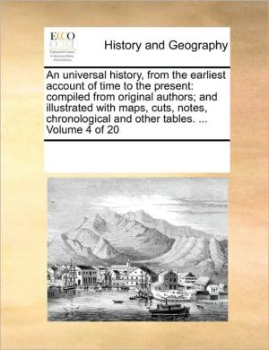 An universal history, from the earliest account of time to the present: compiled from original authors; and illustrated with maps, cuts, notes, chronological and other tables. . Volume 4 of 20