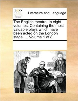 The English theatre. In eight volumes. Containing the most valuable plays which have been acted on the London stage. . Volume 1 of 8 - See Notes Multiple Contributors