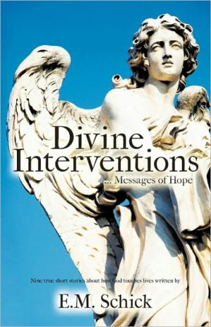 Divine Interventions. Messages of Hope - E.M. Schick