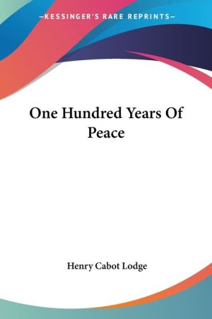 One Hundred Years of Peace - Henry Cabot Lodge