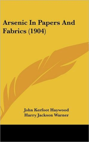 Arsenic In Papers And Fabrics (1904) - John Kerfoot Haywood, Harry Jackson Warner