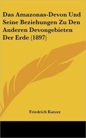 Das Amazonas-Devon Und Seine Beziehungen Zu Den Anderen Devongebieten Der Erde (1897) - Friedrich Katzer