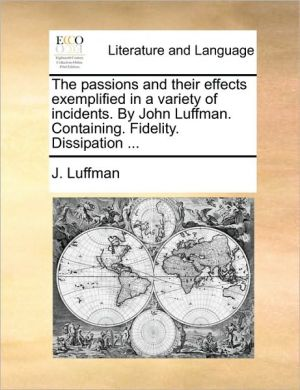 The passions and their effects exemplified in a variety of incidents. By John Luffman. Containing. Fidelity. Dissipation. - J. Luffman