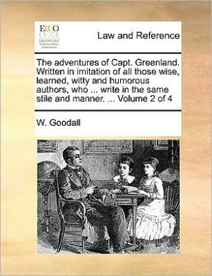 The adventures of Capt. Greenland. Written in imitation of all those wise, learned, witty and humorous authors, who. write in the same stile and manner. . Volume 2 of 4