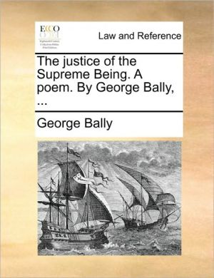 The Justice Of The Supreme Being. A Poem. By George Bally, ...