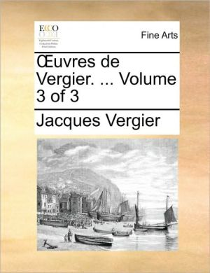 uvres de Vergier. . Volume 3 of 3 - Jacques Vergier