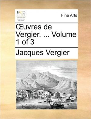 uvres de Vergier. . Volume 1 of 3 - Jacques Vergier