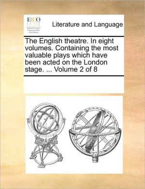 The English theatre. In eight volumes. Containing the most valuable plays which have been acted on the London stage. . Volume 2 of 8 - See Notes Multiple Contributors