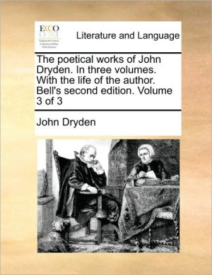 The poetical works of John Dryden. In three volumes. With the life of the author. Bell's second edition. Volume 3 of 3 - John Dryden